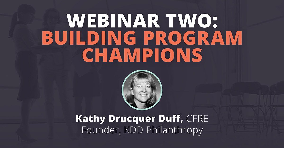 Fundraising For Academic Leaders Webinar Series - Building Program Champions In Higher Education